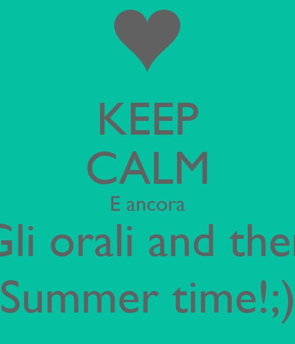 KEEP CALM E ancora Gli orali and then Summer time!;)
