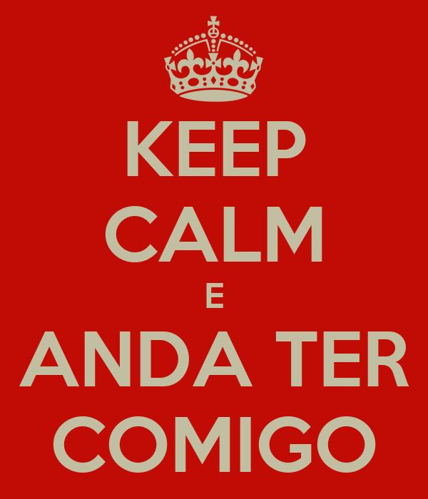 KEEP CALM E ANDA TER COMIGO