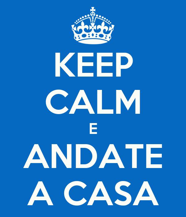 KEEP CALM E ANDATE A CASA