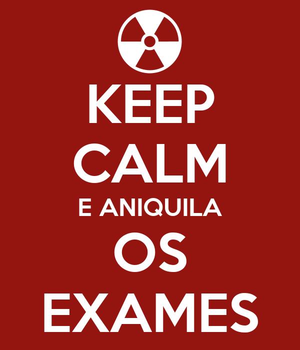 KEEP CALM E ANIQUILA OS EXAMES