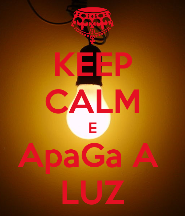 KEEP CALM E ApaGa A  LUZ