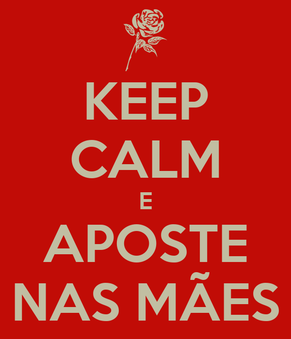 KEEP CALM E APOSTE NAS MÃES