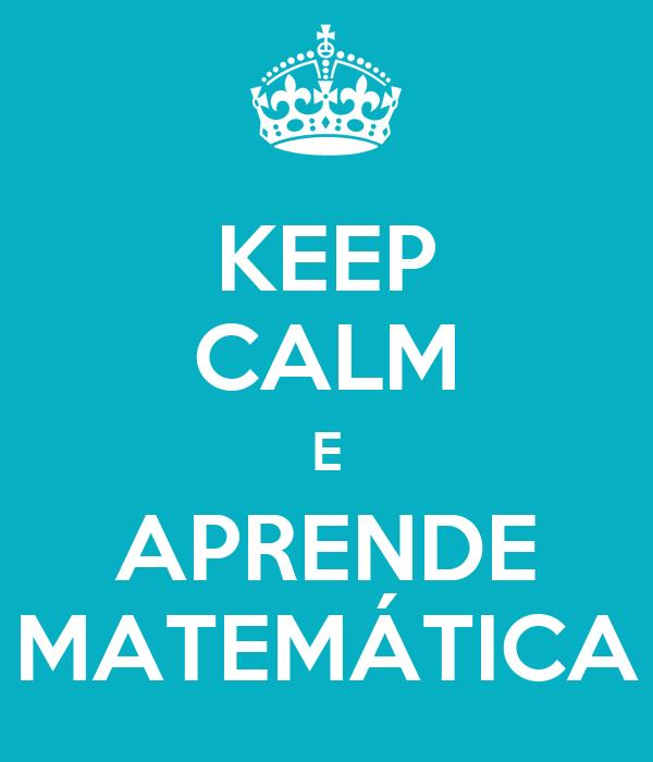KEEP CALM E APRENDE MATEMÁTICA
