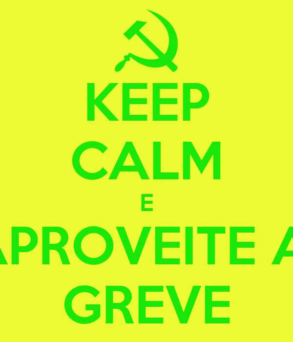 KEEP CALM E APROVEITE A  GREVE
