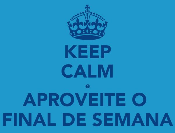 KEEP CALM e APROVEITE O  FINAL DE SEMANA