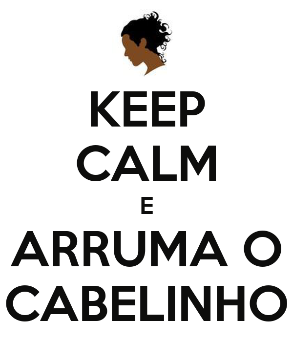 KEEP CALM E ARRUMA O CABELINHO