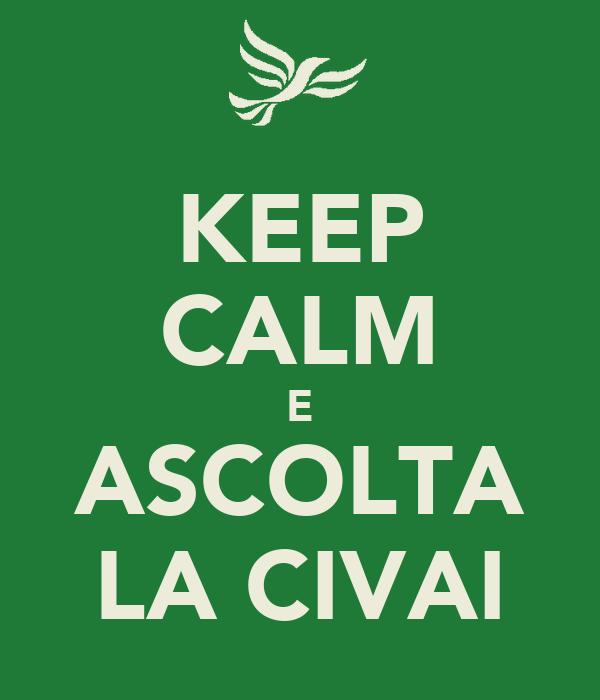 KEEP CALM E ASCOLTA LA CIVAI
