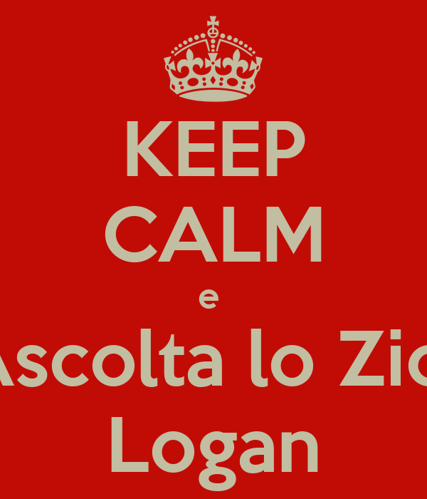 KEEP CALM e  Ascolta lo Zio  Logan