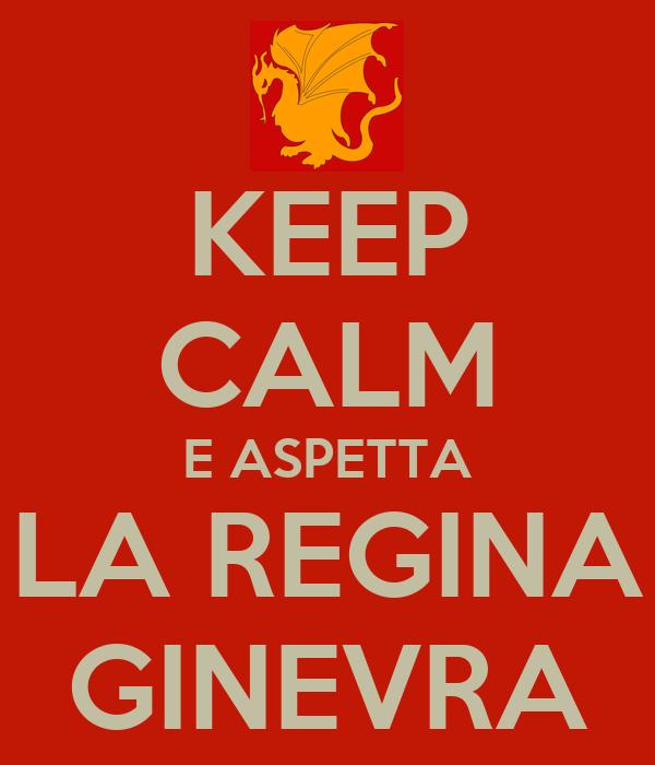 KEEP CALM E ASPETTA LA REGINA GINEVRA