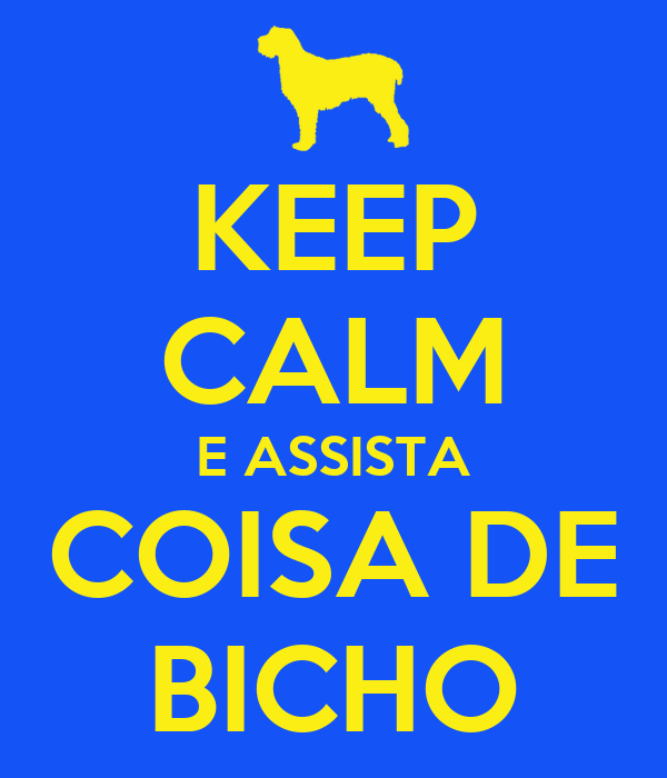 KEEP CALM E ASSISTA COISA DE BICHO