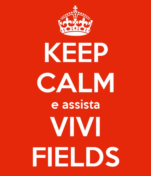 KEEP CALM e assista VIVI FIELDS