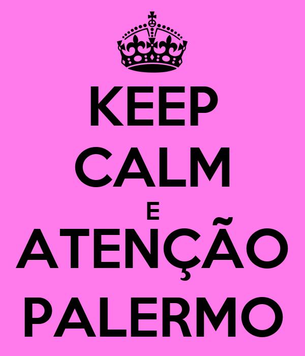 KEEP CALM E ATENÇÃO PALERMO