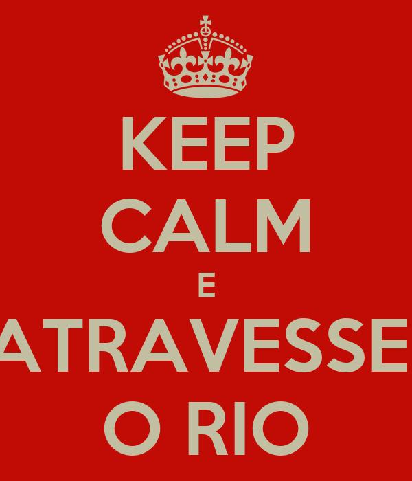 KEEP CALM E ATRAVESSE  O RIO