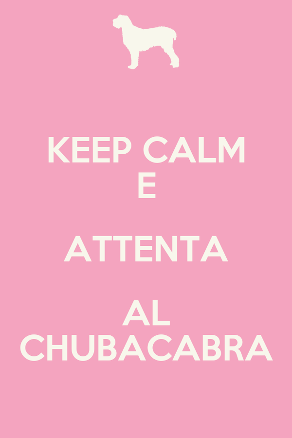 KEEP CALM E ATTENTA AL CHUBACABRA