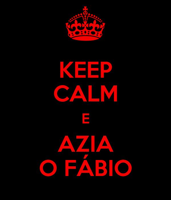 KEEP CALM E AZIA O FÁBIO