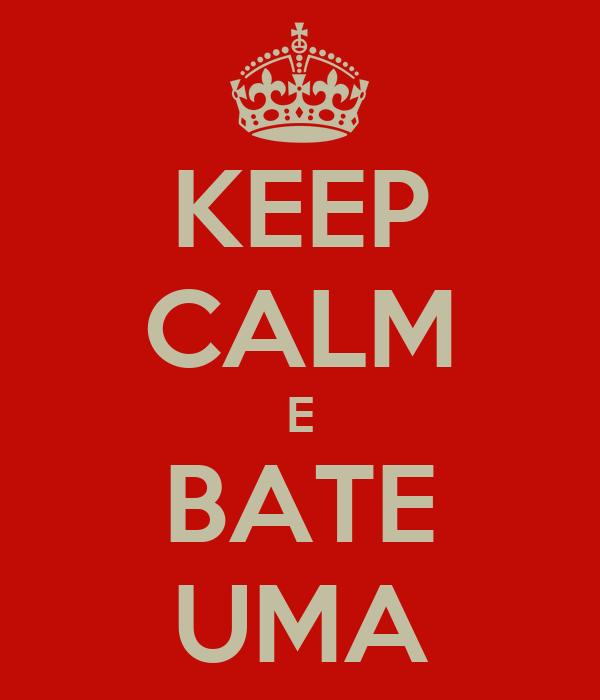 KEEP CALM E BATE UMA