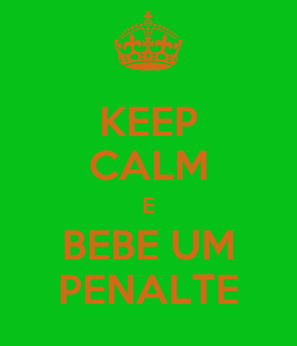 KEEP CALM E BEBE UM PENALTE