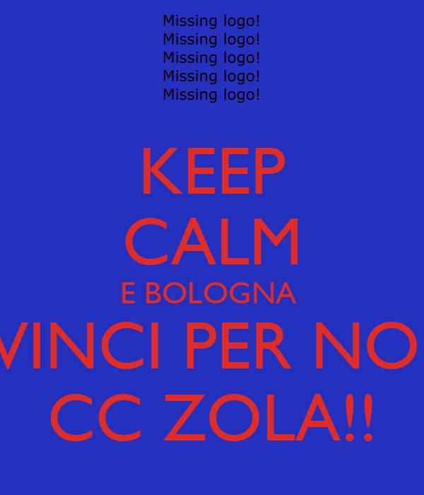 KEEP CALM E BOLOGNA  VINCI PER NOI CC ZOLA!!