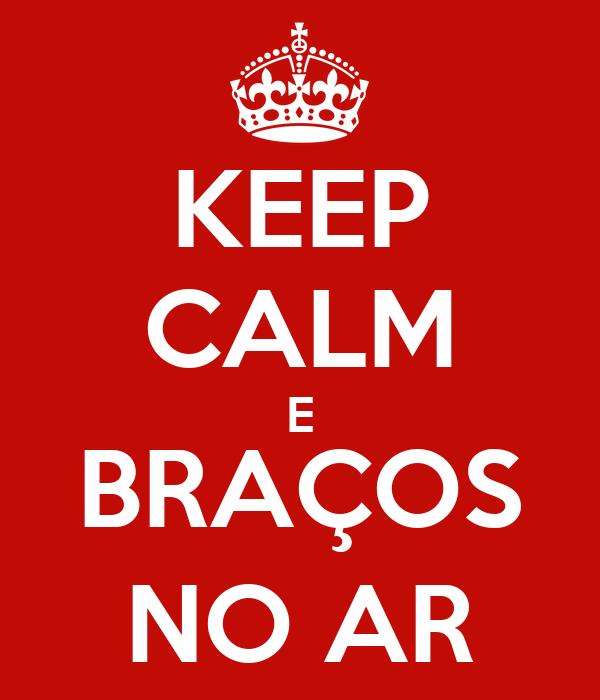 KEEP CALM E BRAÇOS NO AR