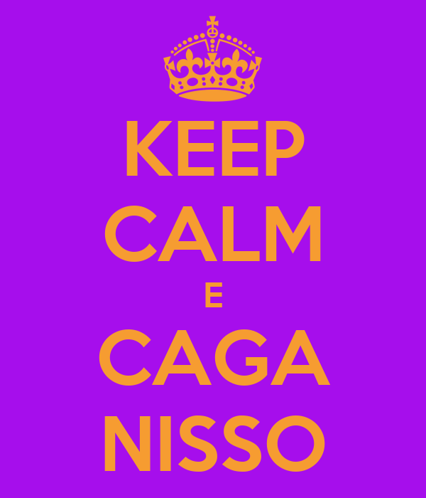 KEEP CALM E CAGA NISSO