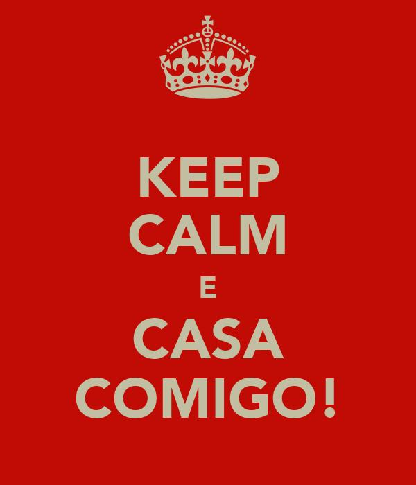 KEEP CALM E CASA COMIGO!
