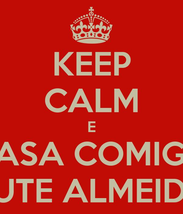KEEP CALM E CASA COMIGO RUTE ALMEIDA