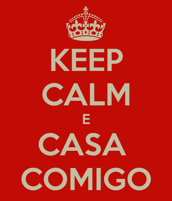 KEEP CALM E CASA  COMIGO