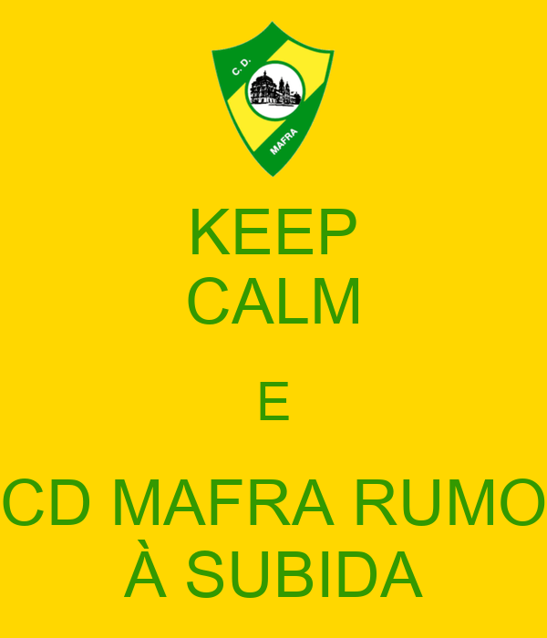 KEEP CALM E CD MAFRA RUMO À SUBIDA