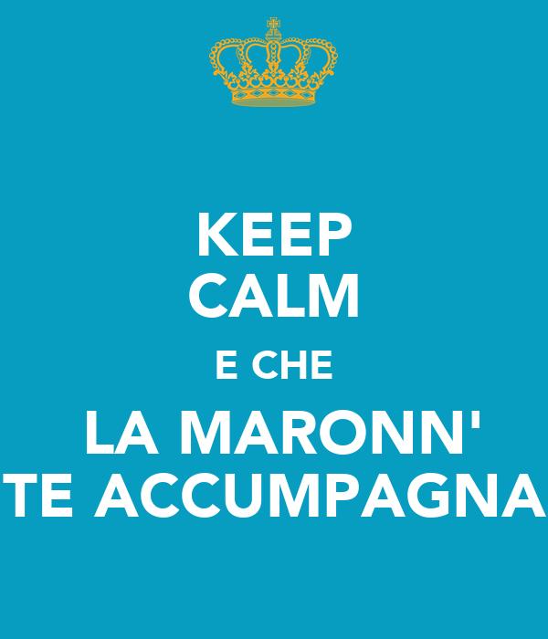 KEEP CALM E CHE  LA MARONN' TE ACCUMPAGNA