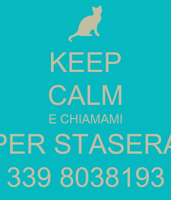KEEP CALM E CHIAMAMI PER STASERA 339 8038193