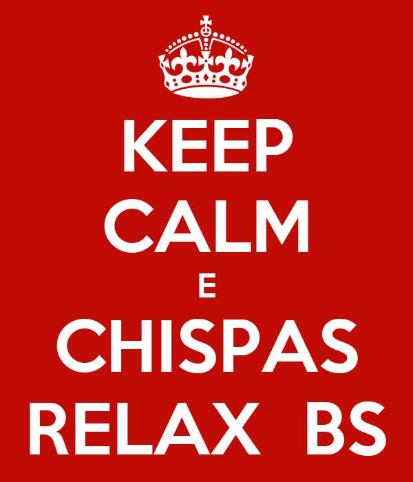 KEEP CALM E CHISPAS RELAX  BS