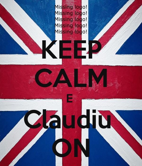 KEEP CALM E  Claudiu  ON