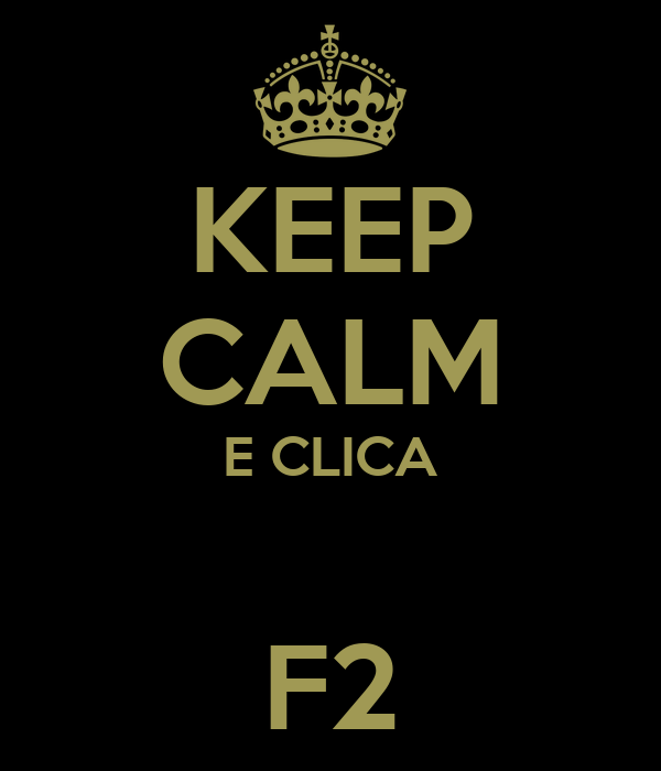 KEEP CALM E CLICA  F2
