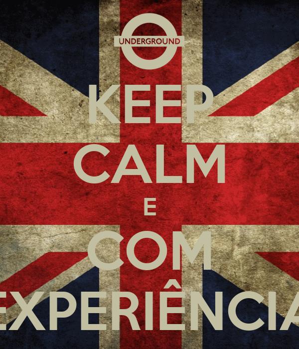 KEEP CALM E COM EXPERIÊNCIA