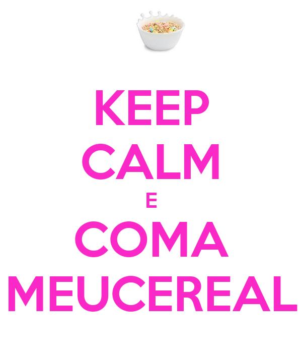 KEEP CALM E COMA MEUCEREAL
