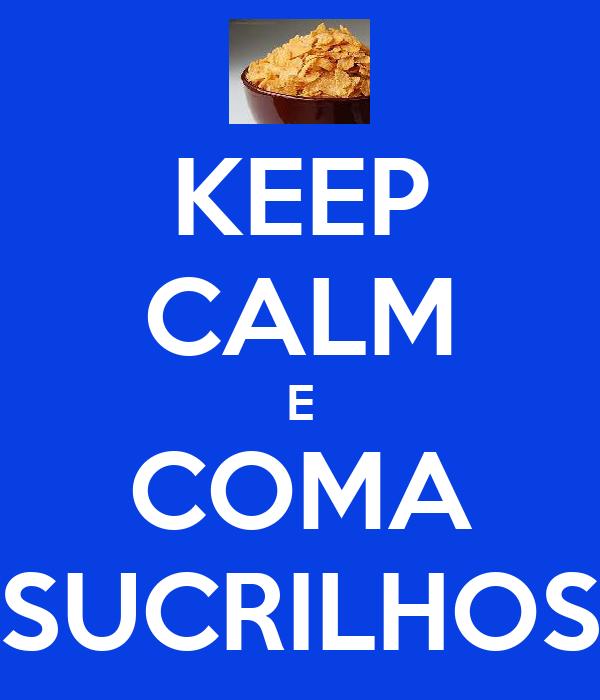 KEEP CALM E COMA SUCRILHOS