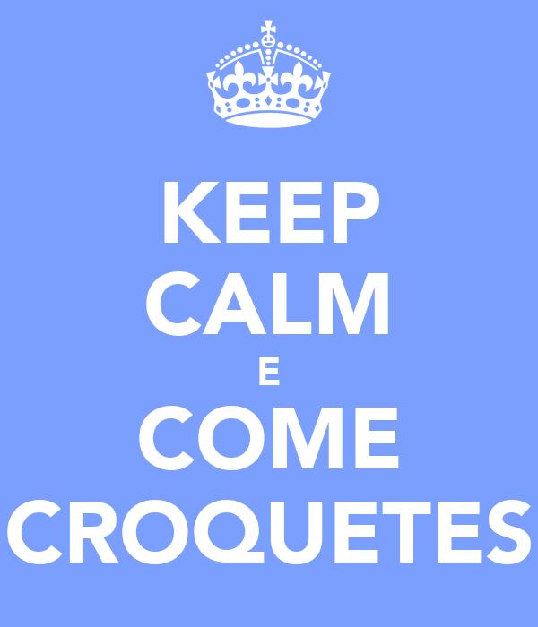 KEEP CALM E COME CROQUETES
