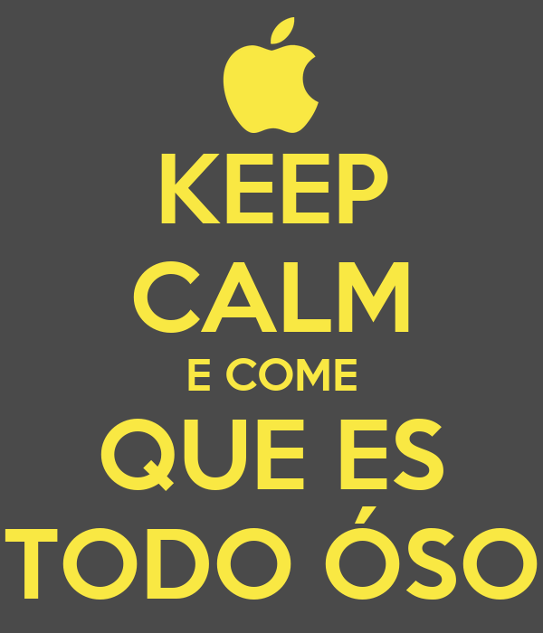 KEEP CALM E COME QUE ES TODO ÓSO