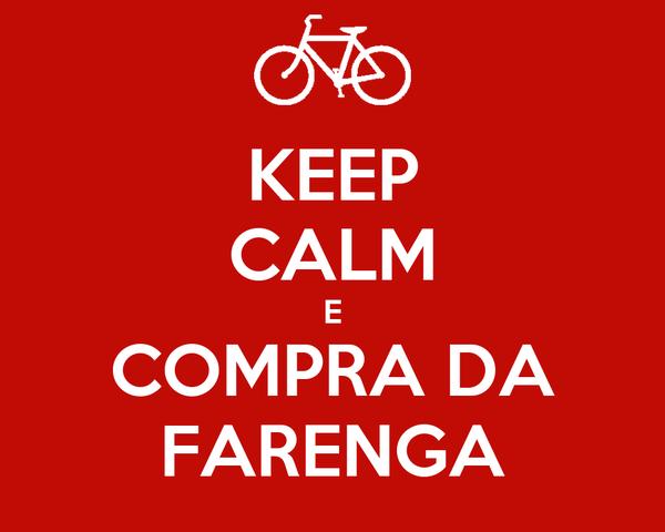 KEEP CALM E COMPRA DA FARENGA