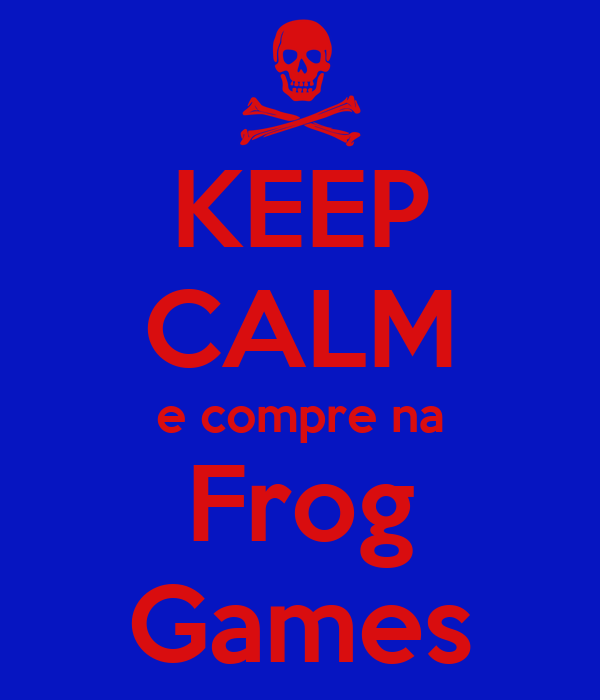 KEEP CALM e compre na Frog Games
