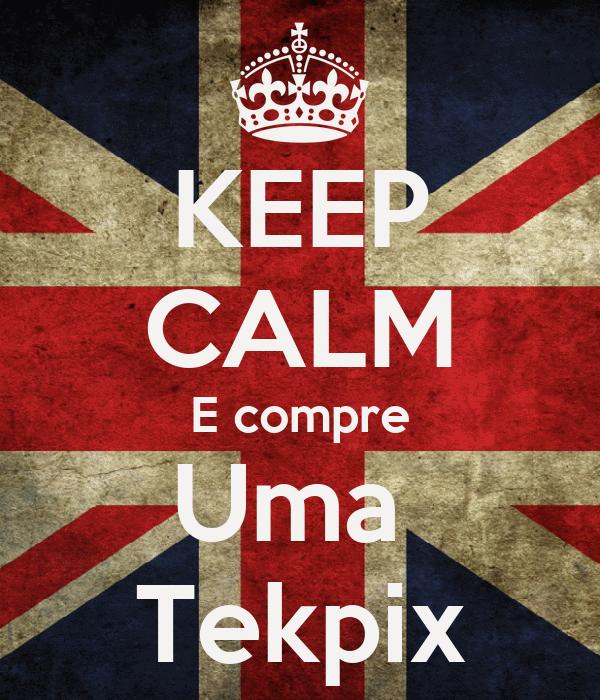 KEEP CALM E compre Uma  Tekpix