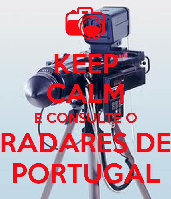 KEEP CALM E CONSULTE O RADARES DE PORTUGAL
