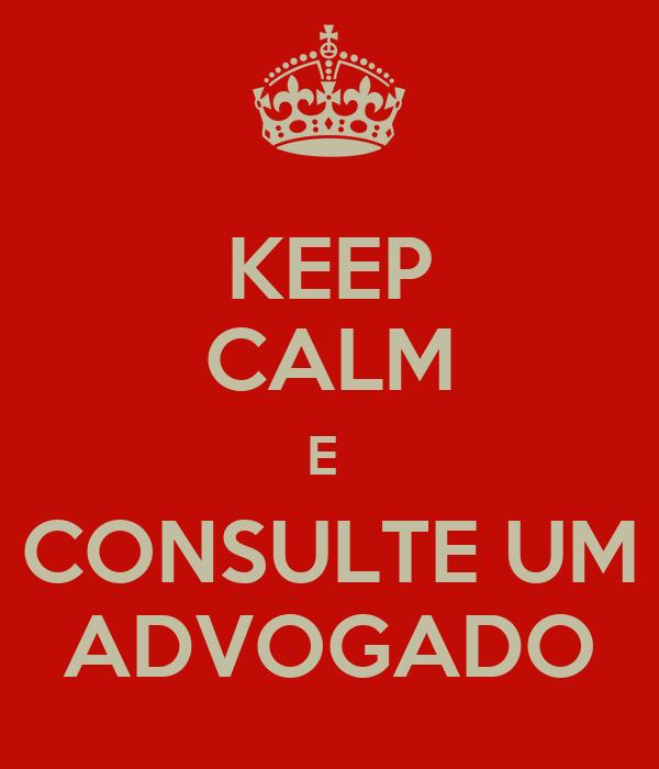 KEEP CALM E  CONSULTE UM ADVOGADO