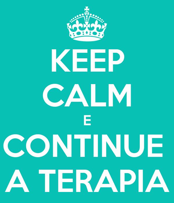 KEEP CALM E CONTINUE  A TERAPIA