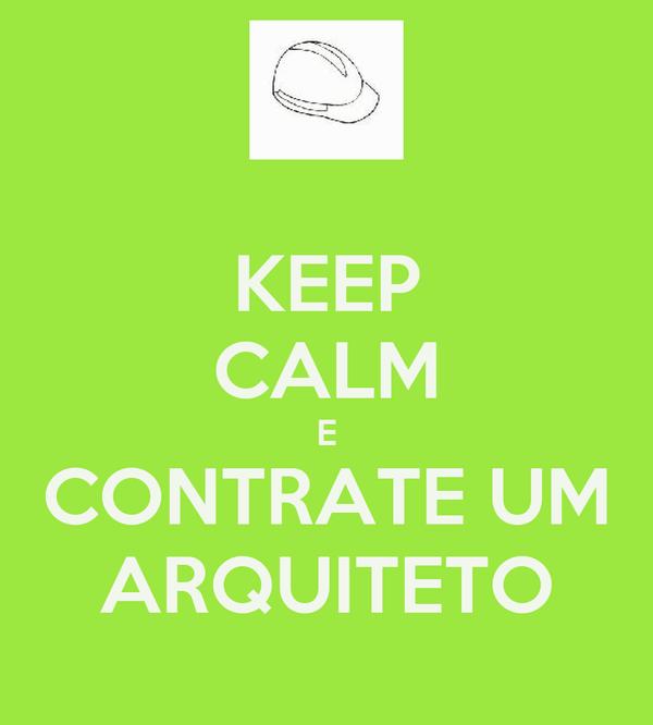 KEEP CALM E CONTRATE UM ARQUITETO