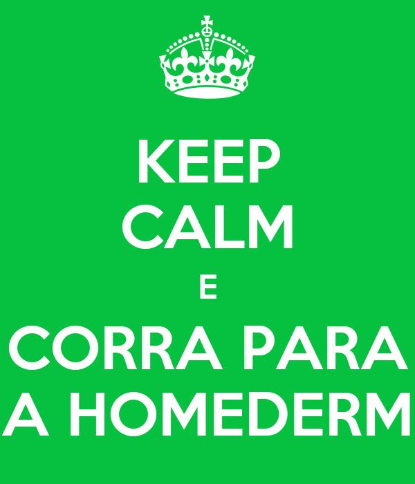 KEEP CALM E CORRA PARA A HOMEDERM