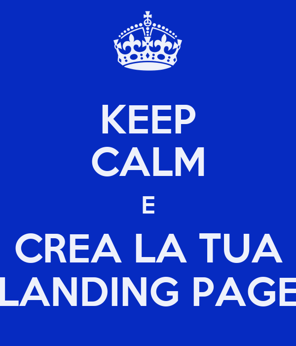 Keep calm e crea la tua landing page poster matteo for Crea la tua planimetria online