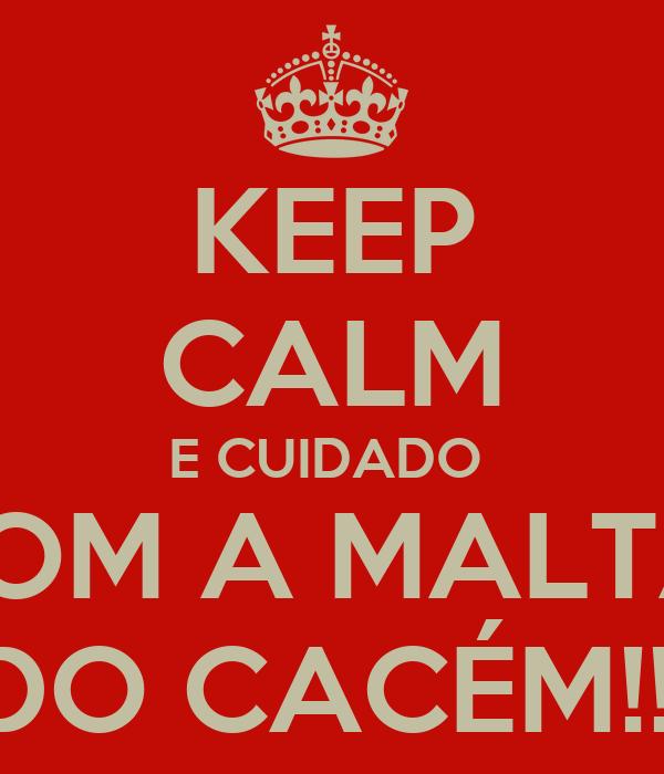 KEEP CALM E CUIDADO  COM A MALTA  DO CACÉM!!!
