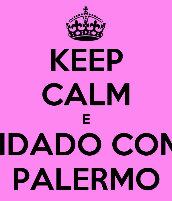 KEEP CALM E CUIDADO COM O PALERMO