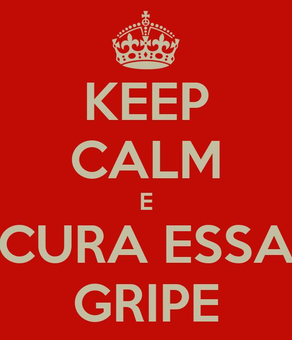 KEEP CALM E CURA ESSA GRIPE
